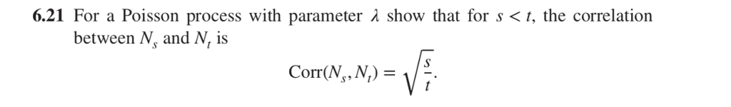 6.21 For a Poisson process with parameter λ show that for s <r, the correlation between N, and N, is Corr(N,, N)