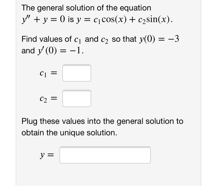 The general solution of the equation Find values of ci and c so that y(0) - -3 and y (0)1 Plug these values into the general solution to obtain the unique solution.