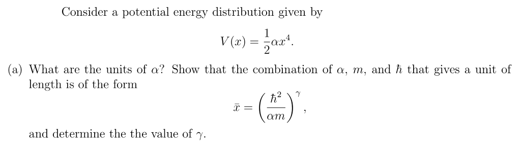 Consider a potential energy distribution given by (a) What are the units of a? Show that the combination of , m, and that giv