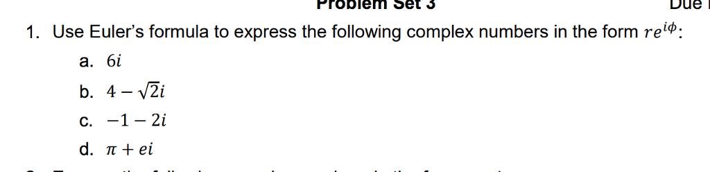 Problem Set 3 Due 1. Use Eulers formula to express the following complex numbers in the form re: a.бі