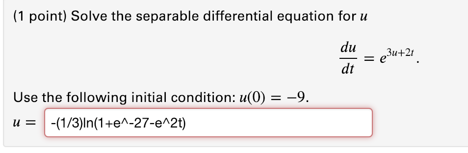 (1 point) Solve the separable differential equation for u dt Use the following initial condition: u(0) =-9.