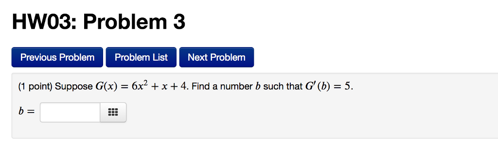 HW03: Problem 3 Previous Problem Problem List Next Problem (1 point) Suppose G(x) -6x2 + x + 4. Find a number b such that G (b) -5.