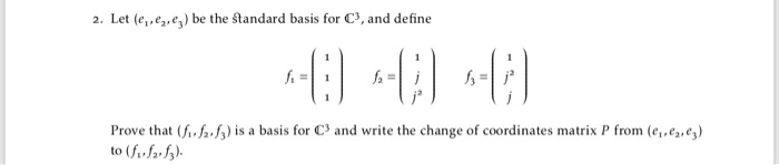 2. Let (ерег,e3) be the aandard basis for C3, and define Unh./. i.. basis for C, and write the change of coordinates matrix p from, euft) to (f fa s)