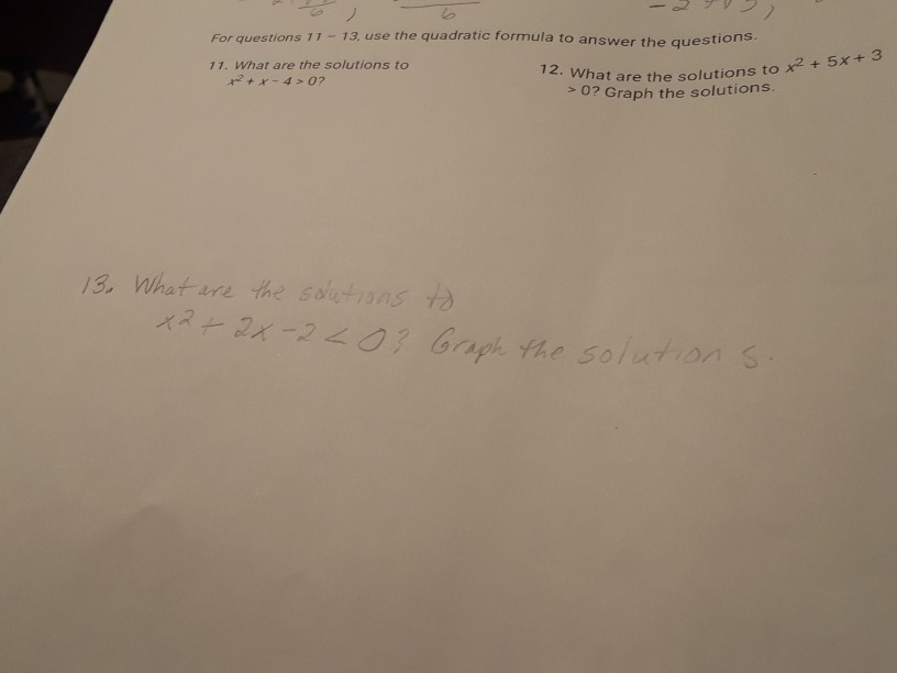 For questions 11 -13, use the quadratic f ormula to answer the questions + 3 11. What are the solutions to at are the solutions to x*+ 0? Graph the solutions 2x 4 0? 3 What ure the sohons x2+2X -240 Goph the solutions