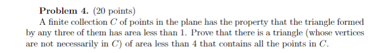 Problem 4. (20 points) A finite collection C of points in the plane has the property that the triangle formed by any three of