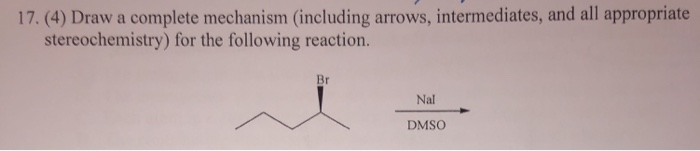17.(4) Draw a complete mechanism (including arrows, intermediates, and all appropriate stereochemistry) for the following reaction Br Nal DMSO