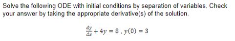 your answer by taking the appropriate derivative(s) of the solution.