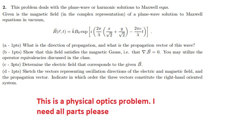 2. This problem deals with the plane-wave or harmonic solutions to Maxwell eqns Given is the magnetic field (in the complex r