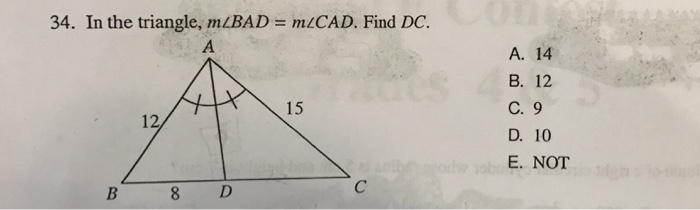 34. In the triangle, mLBAD = mLCAD. Find DC. A. 14 B. 12 C. 9 D. 10 E. NOT 15 12 8 D