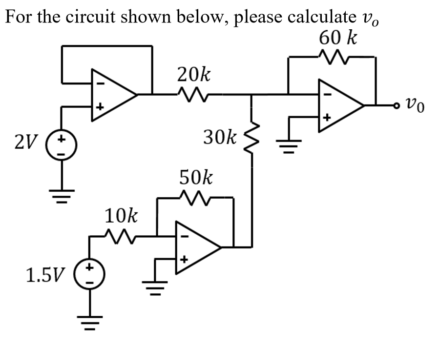For the circuit shown below, please calculate vo 60 k 20k 50k 10k
