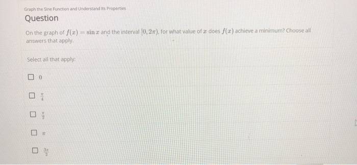 Graph the Sine Function and Understand Its Properties Question On the graph of f(z) sin ar and the interval 10,2m) for what value of z does f(a) achieve a minimum? Choose all answers that apply Select all that apply 0. 3a