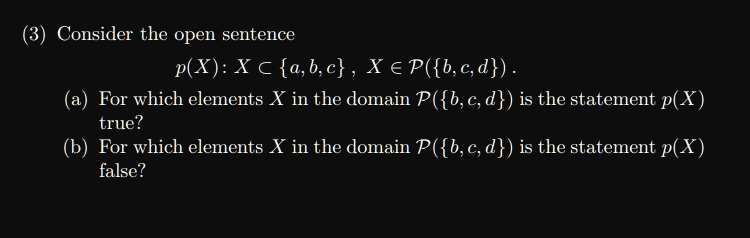 (3) Consider the open sentence p(X): X C {a, b, e), X є P({b,c,d)) (a) For which elements X in the domain Pb, c, d) is the st