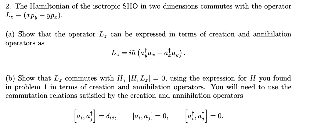 2. The Hamiltonian of the isotropic SHO in two dimensions commutes with the operator (a) Show that the operator L can be expr