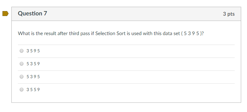 Question 7 What is the result after third pass if Selection Sort is used with this data set (5395)? 3595 0 5359 5395 O 3559