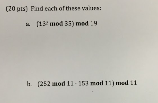 (20 pts) Find each of these values: a. (132 mod 35) mod 19 b. (252 mod 11 153 mod 11) mod 11
