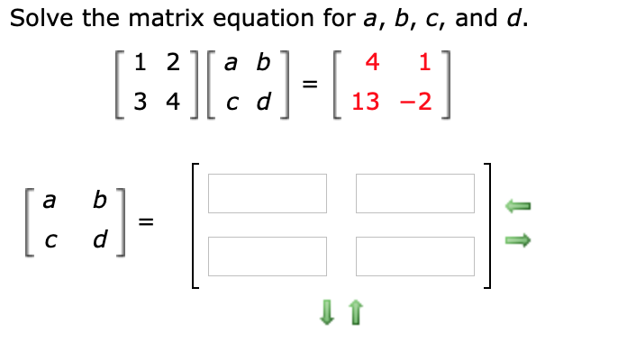 Solve the matrix equation for a, b, c, and d. 4 11 13-2