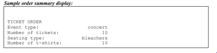 Sample order summary displa: TICKET ORDER Event type: Number of tickets: Seating type: Number of t-shirts concert 10 bleachers 1.0