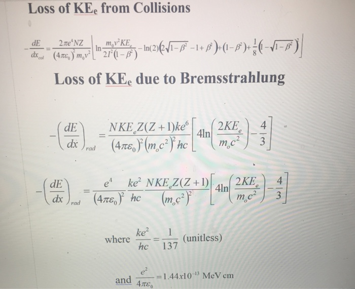 Loss of KE. from Collisions Loss of KEe due to Bremsstrahlung ke 1 hc 137 where (unitless) = 1.44x10-13 MeV cm and 4e