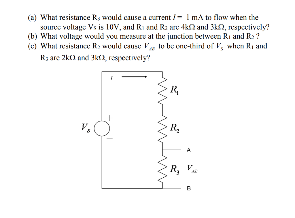 (a) What resistance R3 would cause a current1 mA to flow when the source voltage Vs is 10V, and Ri and R2 are 4kS2 and 3k2, respectively? (b) What voltage would you measure at the junction between Ri and R2? (c) What resistance R2 would cause VB to be one-third of Vs when Ri and R3 are 2k2 and 3k2, respectively? R2 R3 VA