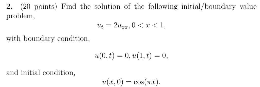 2. (20 points) Find the solution of the following initial/boundary value problem, with boundary condition, a(0, t)-0, a(1, t) = 0. and initial condition, a(x, 0) = cos(nz)