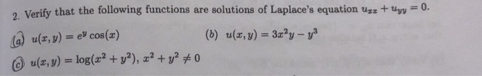2. Verify that the following functions are solutions of Laplaces equation uz 0. u(x, v)-e cos() u(z,y)-log(22 +