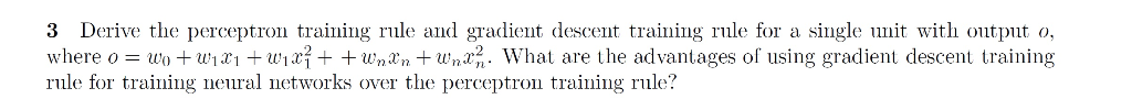 3 Derive the perceptron training rule and gradient descent training rule for a single unit with output o, where o = uo + w1x1