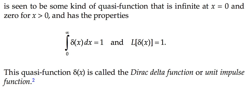 is seen to be some kind of quasi-function that is infinite at x zero for x> 0, and has the properties 0 and 16(x)dx-1 and L[δ(x)]-1. This quasi-function δ(x) is called the Dirac delta function or unit impulse function.2