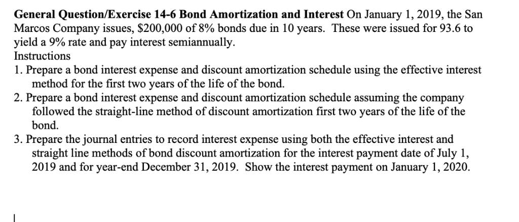 General Question/Exercise 14-6 Bond Amortization and Interest On January 1, 2019, the San Marcos Company issues, $200,000 of