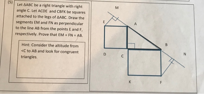 (5) Let AABC be a right triangle with right angle C. Let ACDE and CBFK be squares attached to the legs of ΔABC. Draw the segm