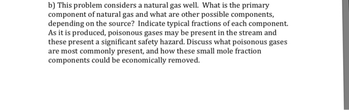 b) This problem considers a natural gas well. What is the primary component of natural gas and what are other possible compon
