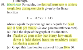 p-intercept. 53. Heart rate for adults, the desired heart rate to achieve weight loss during exercise is given by the linear