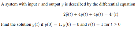 A system with input r and output y is described by the differential equation 2j(t) +4(t) +4y(t)-4rt) Find the solution y(t) if y(0) 1. y(0)- 0 and r(t)1 for t 20