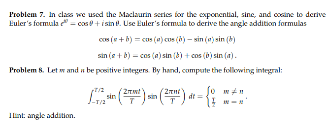 Problem 7. In class we used the Maclaurin series for the exponential, sine, and cosine to derive Eulers formula ee-cos θ + i