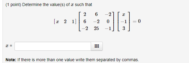 (1 point) Determine the value(s) of such that 2 16 -2 010 25-1J L3 Note: if there is more than one value write them separated by commas.