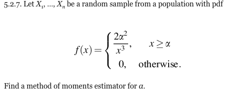 5.2.7. Let X, .., Xn be a random sample from a population with pdf 20 0, otherwise Find a method of moments estimator for α.