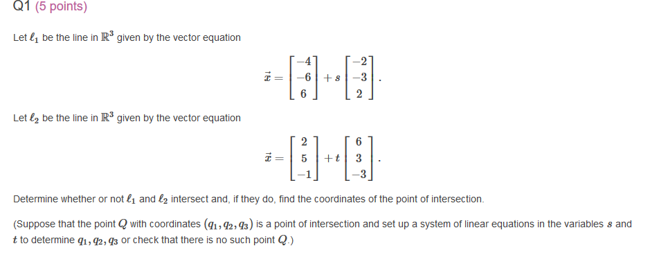 Q1 (5 points) Let l1 be the line in R3 given by the vector equation -4 -2 Let l2 be the line in R3 given by the vector equati