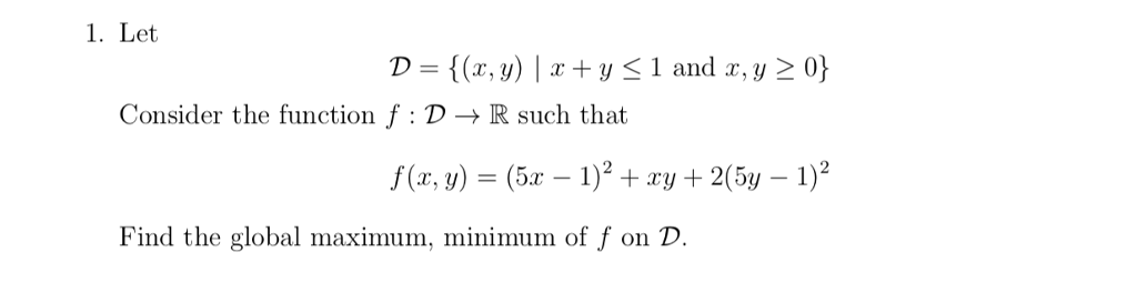 1. Let Consider the function f : D → R such that f(x, y) = (5x-1)2 + xy + 2(w-1)2 Find the global maximum, minimum of f on D