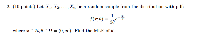 2. (10 points) Let XI,X2,.. ,Xn be a random sample from the distribution with pdf: where є R, (0,00). Find the MLE of .