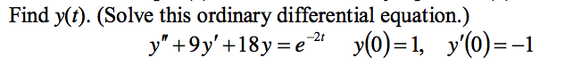 Find y(t). (Solve this ordinary differential equation.)