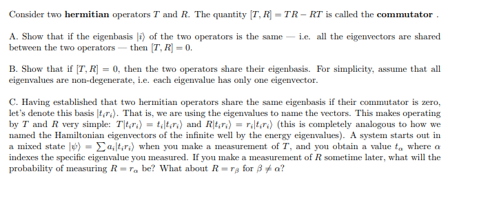 Consider two hermitian operators T and R. The quantity T, R TR- RT is called the commutator A. Show that if the eigenbass ) o