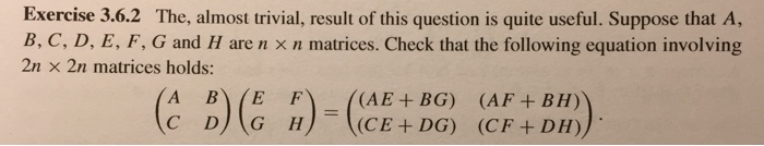 Exercise 3.6.2 The, almost trivial, result of this question is quite useful. Suppose that A, B, C, D, E, F, G and H are n x n