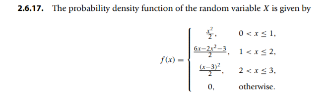2.6.17. The probability density function of the random variable X is given by r2 21 0<x-1, 6x-2r2-3 (x, 3)2 0 otherwise.