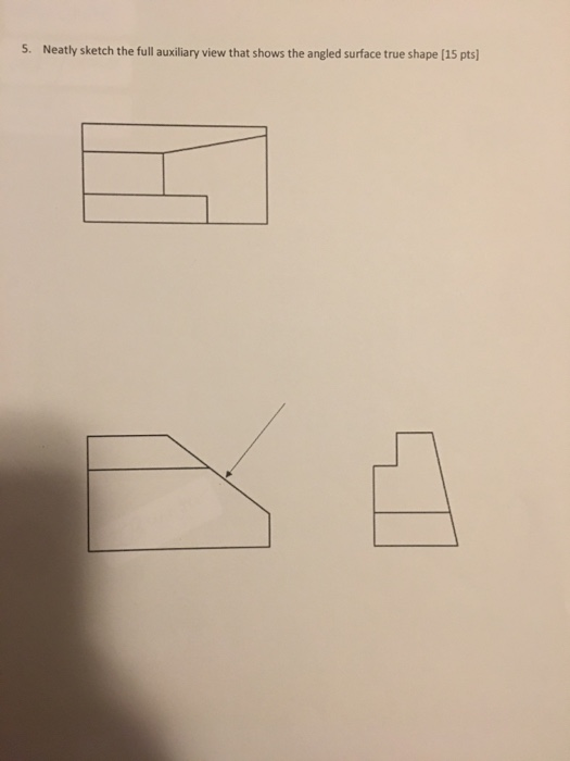 5. Neatly sketch the full auxiliary view that shows the angled surface true shape [15 pts
