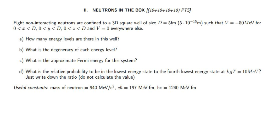 I NEUTRONS IN THE BOX (10+10+10+10) PTS] Eight non-interacting neutrons are confined to a 3D square well of size D5 0〈r < D,