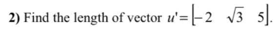 2) Find the length of vector 1-1-2 1 V3 5