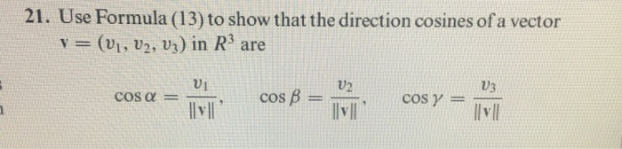 21. Use Formula (13) to show that the direction cosines of a vector (Ul, U2, U3) İn R3 are ˇ U1 cos β-U2. llvlI cos α 03 llvl