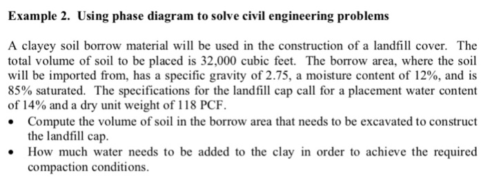 Example 2. Using phase diagram to solve civil engineering problems A clayey soil borrow material will be used in the construc