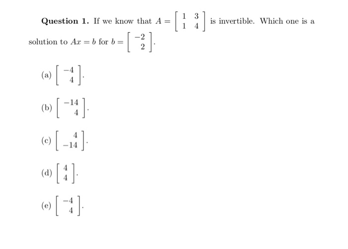 Ё.- is invertible. Which one is a Question 1 . If we know that A = | =1히 solution to Ax = b for b (c) -14 (d)4