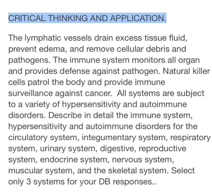 CRITICAL THINKING AND APPLICATION The lymphatic vessels drain excess tissue fluid, prevent edema, and remove cellular debris