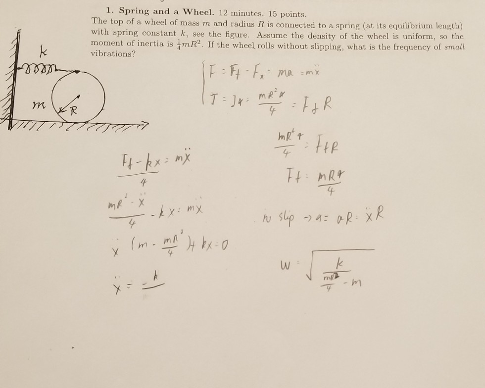 1. Spring and a Wheel. 12 minutes. 15 points top of a wheel of mass m and radius R is connected to a spring (at its equilibri